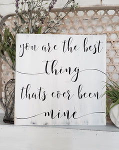 FREE U.S. SHIPPING!!!    You are the best thing thats ever been mine  I  Wedding sign