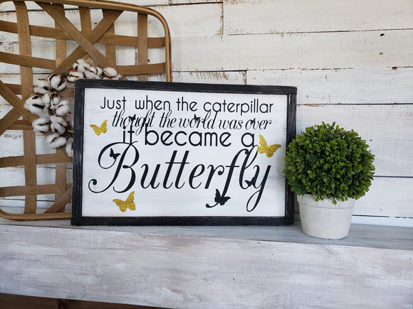 FREE U.S. SHIPPING!!!   Just when the caterpillar thought the world was over it became a butterfly wood sign