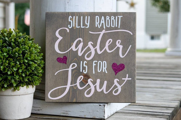 FREE SHIPPING!!!   Silly Rabbit Easter is for Jesus wood sign  I  Easter sign  I  Easter decor  I  Easter