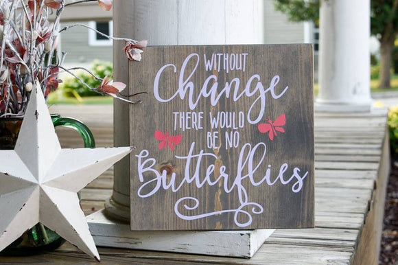 Without change there would be no butterflies wood sign  I  Butterfly decor I  Butterfly sign