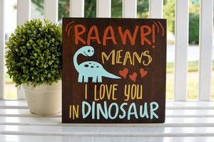 RAAWR means I love you in Dinosaur wood sign  I  Dinosaur  I Dinosaur sign  I  Dinosaur decor