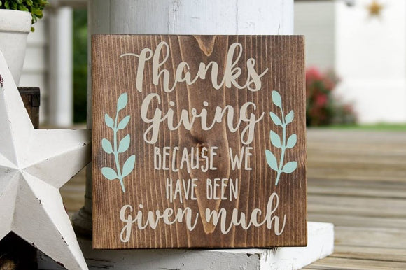 Thanksgiving because we have been given much wood sign  I  Thanksgiving
