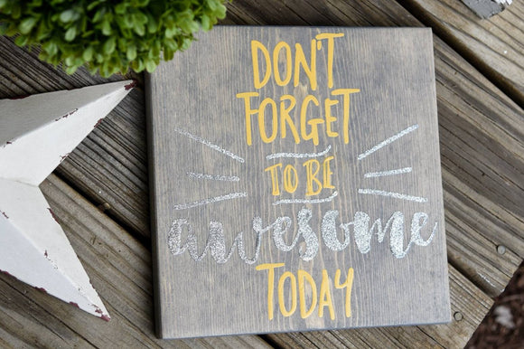 FREE U.S. SHIPPING!!!   Don't forget to be awesome today wood sign