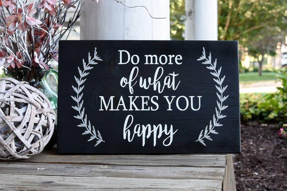 Do more of what makes you happy.  Wood sign, home decor, motivational sign, kids room decor.