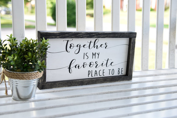 FREE U.S. SHIPPING!!!   Together is my favorite place to be wood sign