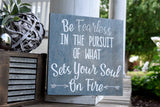 FREE SHIPPING!!!   Be fearless in the pursuit of what sets your soul on fire wood sign  I  wood signs  I  Fearless sign  I  Motivational sign  I  Bathroom sign