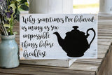 FREE SHIPPING!!!   Why sometimes I've believed as many as six impossible things before breakfast wood sign  I  Alice in Wonderland  I  Kitchen sign  I  Kitchen