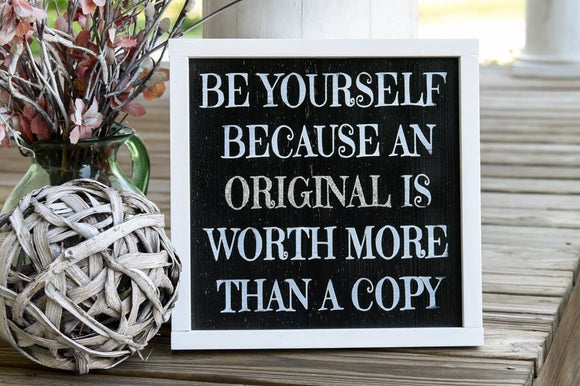 FREE U.S. SHIPPING!!!   Be yourself because an original is worth more than a copy wood sign