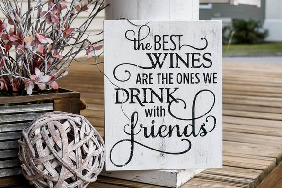 FREE U.S. SHIPPING!!! The best wines are the ones we drink with friends wood sign