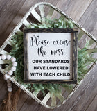 FREE SHIPPING!!!   Please excuse the mess wood sign  I  Standards have lowered with each child  I  Door sign  I  wood sign  I  Welcome sign