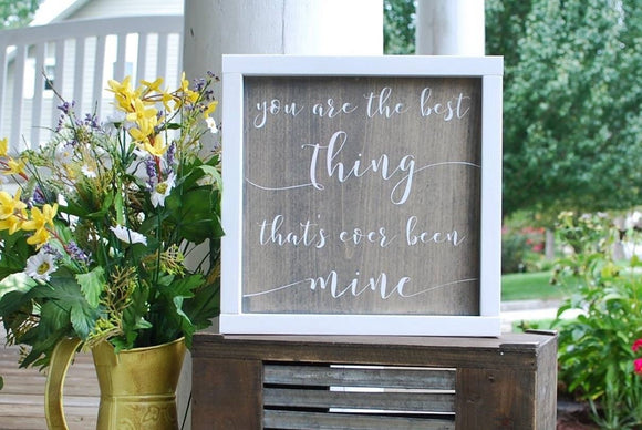 FREE SHIPPING!!!   You are the best thing thats ever been mine  I  Wedding sign  I  engagement  I  wood sign