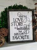 FREE U.S. SHIPPING!!!   Every love story is beautiful but ours is my favorite wood sign
