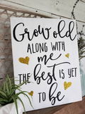 FREE U.S. SHIPPING!!!   Grow old along with me the best is yet to be wood sign