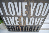 I love you like I love Football wood sign  I  fall decor  I  football  I  football sign
