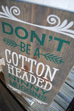FREE U.S SHIPPING!!!  Christmas sign  I  Dont be a cotton headed Nunny muggins