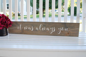FREE SHIPPING!!!   It was always you  I  weddings  I  engagement  I  anniversary  I  wood signs