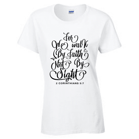 Ladies Short Sleeve T-shirt - 2 CORINTHIANS 5 7 WE WALK BY FAITH - Clowdus Creations