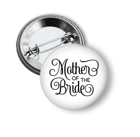Pin Back Button - Mother of the Bride - Clowdus Creations