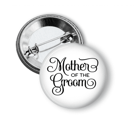 Pin Back Button - Mother of the Groom - Clowdus Creations