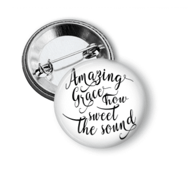 Pin Back Button - Amazing Grace - Clowdus Creations