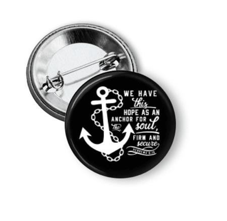 Pin Back Button - Anchor for the soul - Clowdus Creations