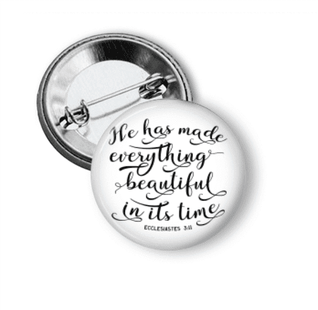 Pin Back Button - He has made everything beautiful - Clowdus Creations
