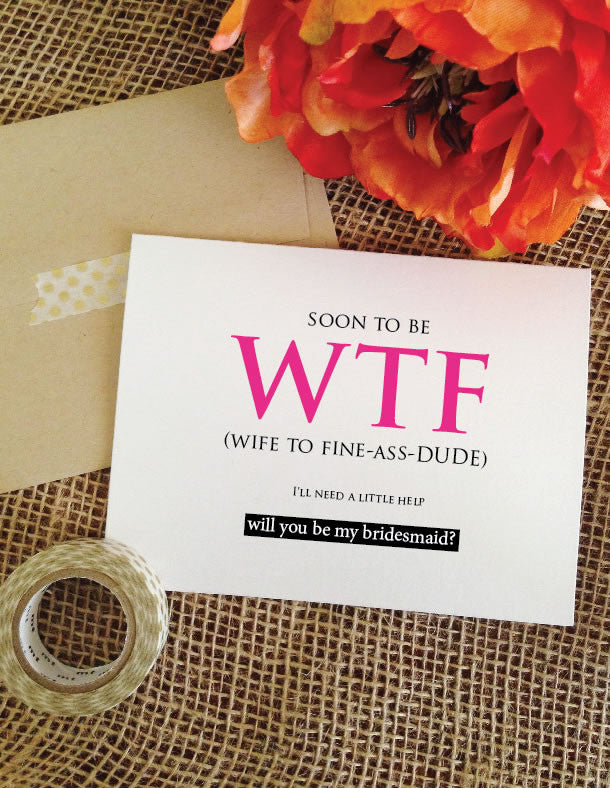 Funny Soon to be WTF - will you be my bridesmaid? maid, matron of honor