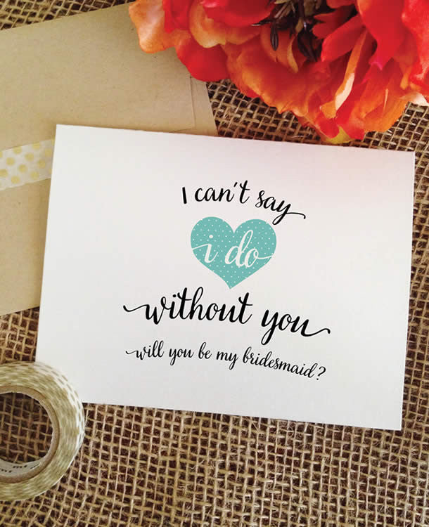 will you be my bridesmaid card I can't ssy I do without you