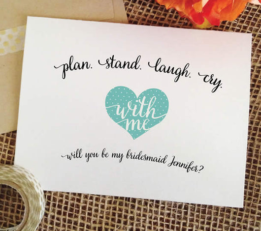 plan stand laugh cry with me - will you be my bridesmaid