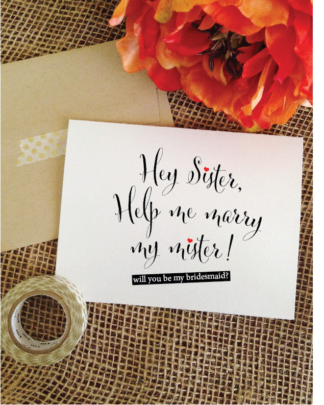 Sister will you be my bridesmaid card hey sister help me marry my mister