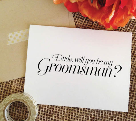 Cards for groomsmen gift - dude, will you be my groomsman