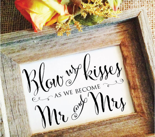 blow us kisses as we become mr and mrs wedding sign
