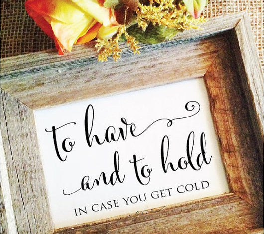 to have and to hold in case you get cold wedding sign
