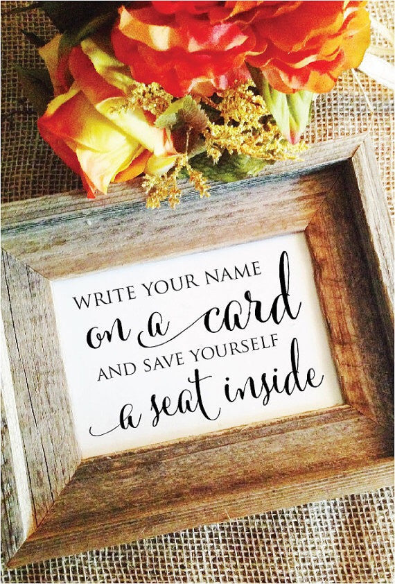 write your name on a card and save yourself a seat inside wedding sign
