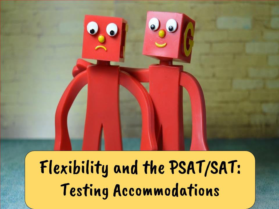 Flexibility and the PSAT/SAT: Testing Accommodations