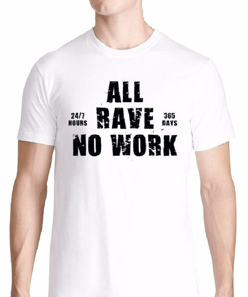 All Rave No Work T-Shirt