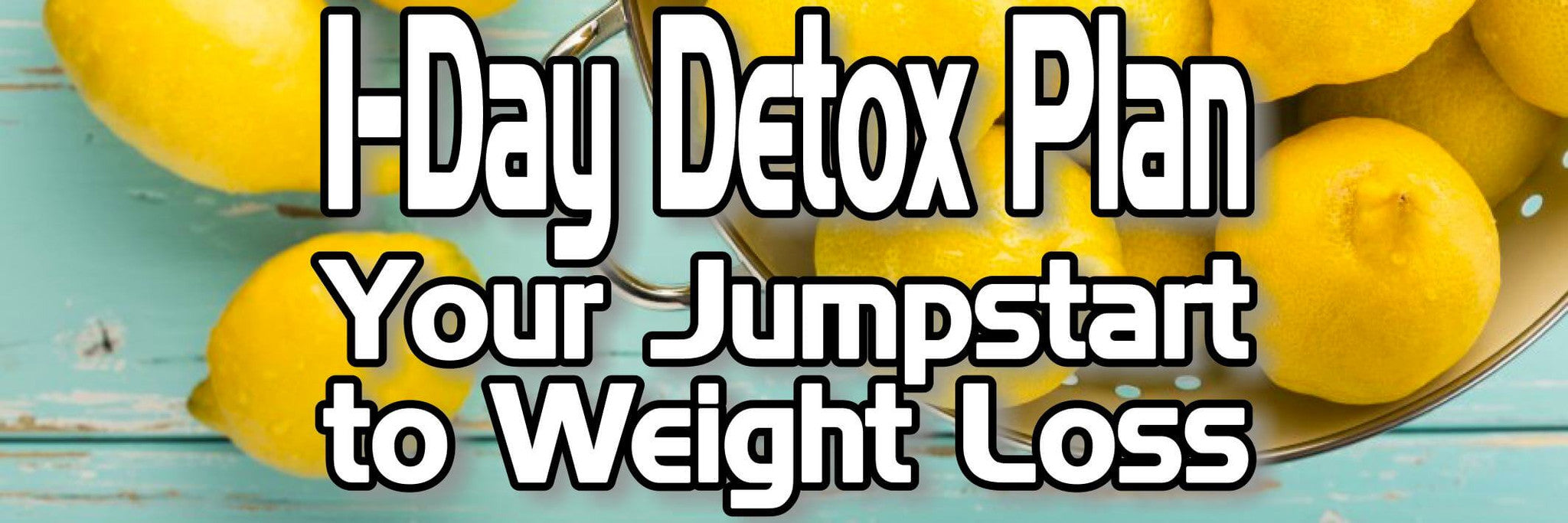 1 Day Detox Plan to Jumpstart Your Weight Loss - Eternal Delight