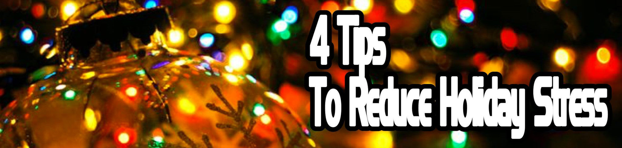 4 Tips to Reduce Holiday Stress - Eternal Delight