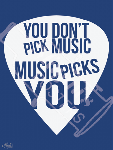 You don't PICK Music, Music Picks you!