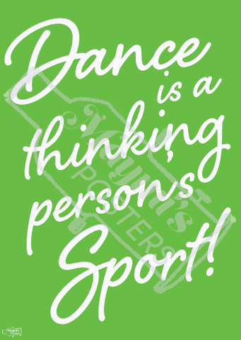 Dance is a thinking person's sport Dance Poster