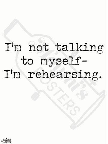 I'm not talking to myself, I'm rehearsing- Acting Poster