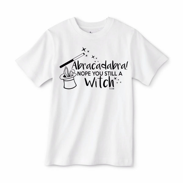 Abracadabra, Nope you still a witch