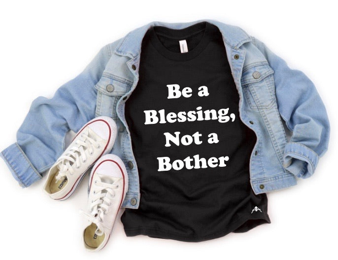 Be a blessing not a bother