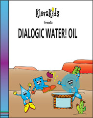 Dialogic Water! Oil