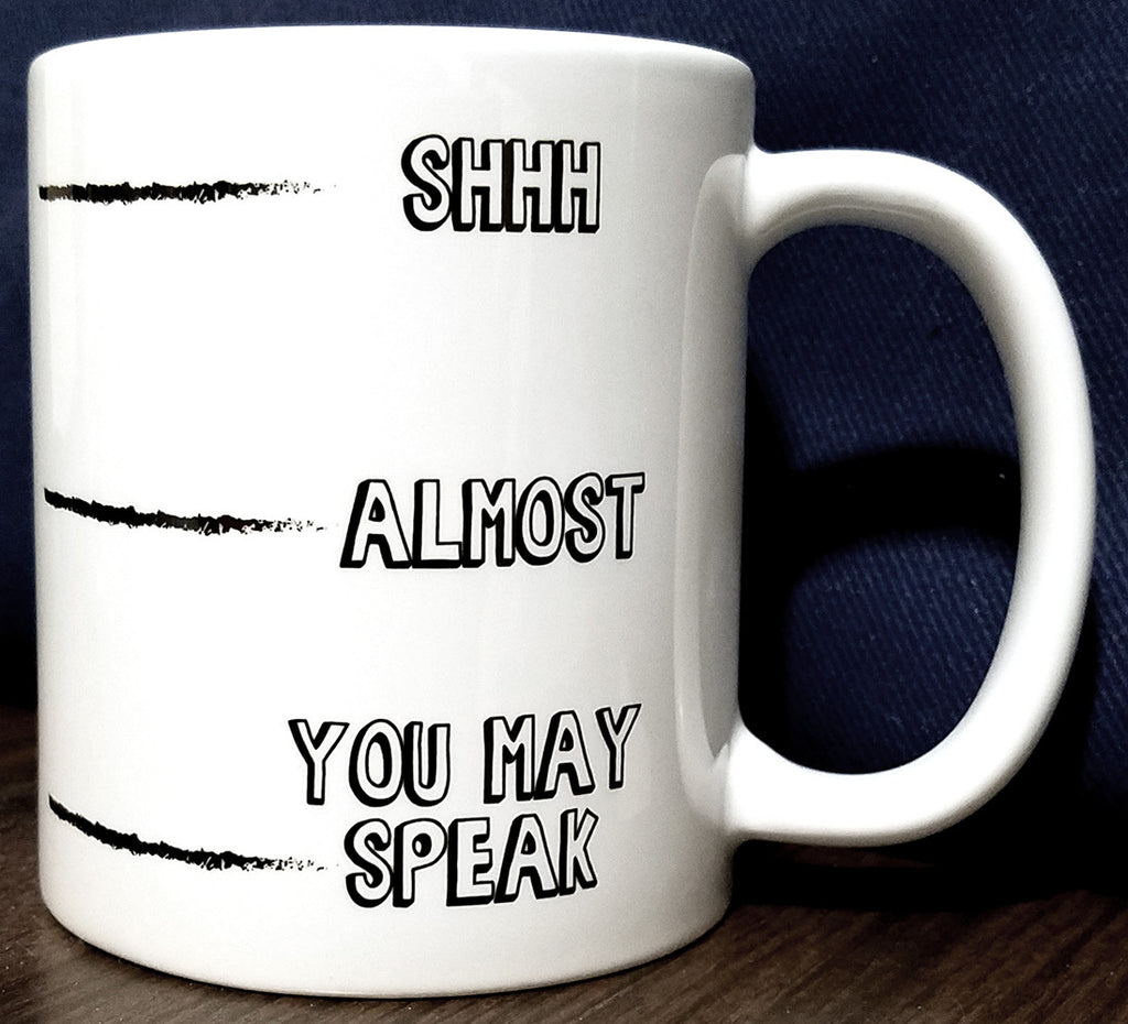 SHHH... Almost... You May Speak Mug