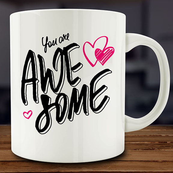 You Are Awesome mug, inspirational gift 11 oz coffee tea