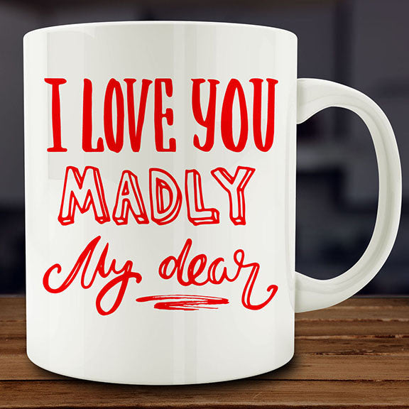I Love You Madly My Dear mug