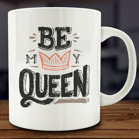 Be My Queen mug, 11 oz coffee tea valentines day gift