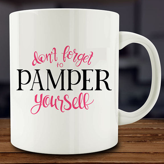 Don't Forget to Pamper Yourself mug