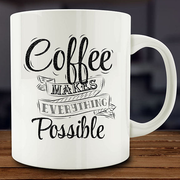 Coffee Makes Everything Possible mug, coffee lover gift 11 oz cup